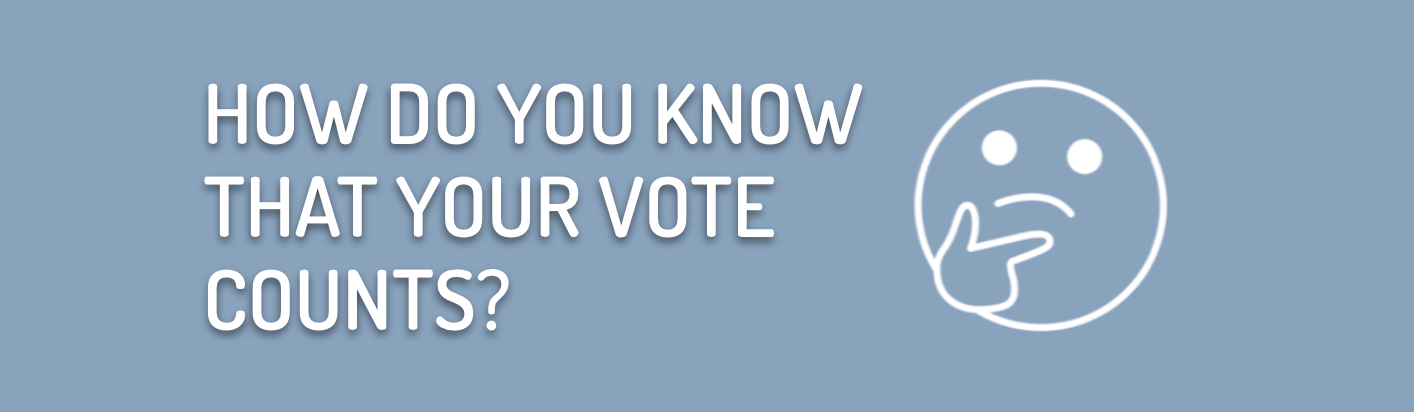 When You Vote, How Do You Know It Counts?